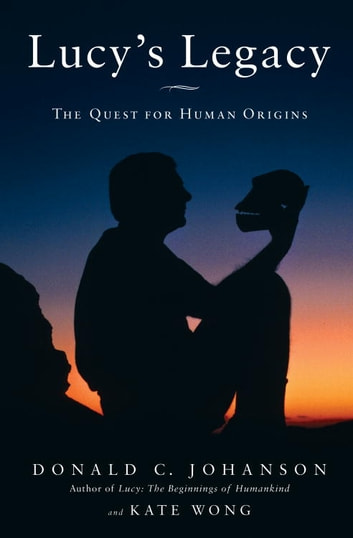 Lucy's Legacy - The Quest for Human Origins ebook by Kate Wong,Donald Johanson