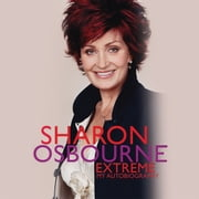Sharon Osbourne Extreme - My Autobiography audiobook by Sharon Osbourne