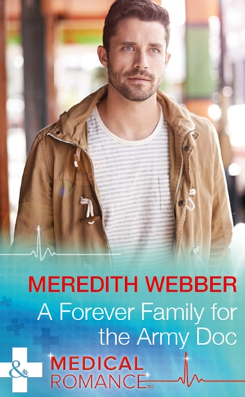 A Forever Family For The Army Doc (Mills & Boon Medical) (The Halliday Family, Book 1) ebook by Meredith Webber
