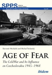 Age of Fear - The Cold War and Its Influence on Czechoslovakia 1945–1968 ebook by Michal Štefanský, Slavomír Michálek
