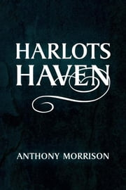 Harlots Haven ebook by Anthony Morrison