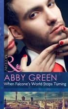 When Falcone's World Stops Turning (Mills & Boon Modern) (Blood Brothers, Book 1) eBook by Abby Green