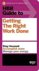 HBR Guide to Getting the Right Work Done (HBR Guide Series) ebook by Harvard Business Review
