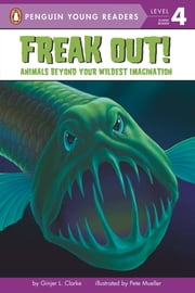 Freak Out! - Animals Beyond Your Wildest Imagination ebook by Ginjer L. Clarke,Brittany Hatrack