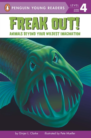 Freak Out! - Animals Beyond Your Wildest Imagination ebook by Ginjer L. Clarke