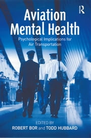 Aviation Mental Health - Psychological Implications for Air Transportation ebook by Todd Hubbard,Robert Bor