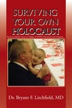 SURVIVING YOUR OWN HOLOCAUST ebook by MD Dr. Bryant F. Litchfield