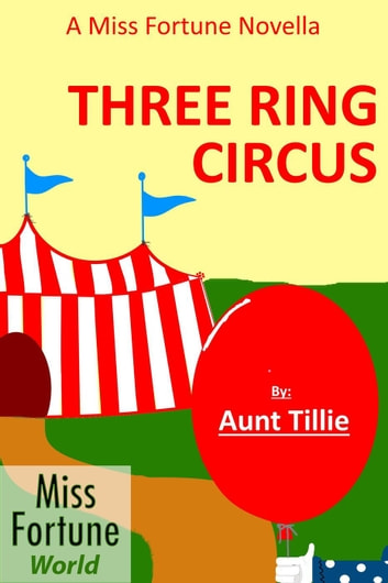 Three Ring Circus - (Miss Fortune World) ebook by Aunt Tillie