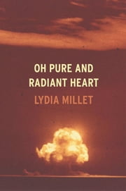 Oh Pure and Radiant Heart ebook by Lydia Millet