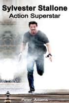 Sylvester Stallone: Action Superstar ebook by Peter  Adams