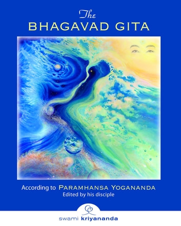 The Bhagavad Gita - According to Paramhansa Yogananda edited by his disciple, Swami Kriyananda ebook by Paramhansa Yogananda