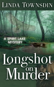 Longshot on Murder - A Spirit Lake Mystery, #4 ebook by Linda Townsdin