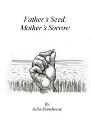 Father's Seed, Mother's Sorrow ebook by Julia Stonehouse