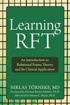 Learning RFT - An Introduction to Relational Frame Theory and Its Clinical Application ebook by Dermot Barnes-Holmes, PhD, Steven C. Hayes,...