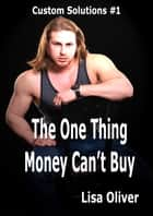 The One Thing Money Can't Buy ebook by Lisa Oliver