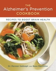 The Alzheimer's Prevention Cookbook - 100 Recipes to Boost Brain Health ebook by Dr. Marwan Sabbagh,Beau MacMillan