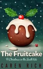 The Fruitcake - Christmas in the South, #1 ebook by caren rich