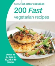 200 Fast Vegetarian Recipes - Hamlyn All Colour Cookbook ebook by Hamlyn