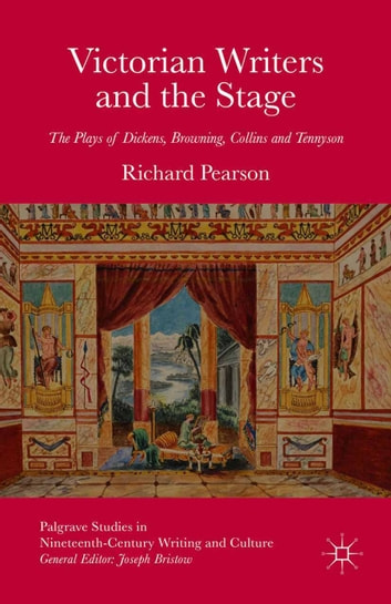 Victorian Writers and the Stage - The Plays of Dickens, Browning, Collins and Tennyson ebook by R. Pearson