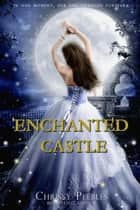 Enchanted Castle - The Enchanted Castle Series, #1 ebook by Chrissy Peebles
