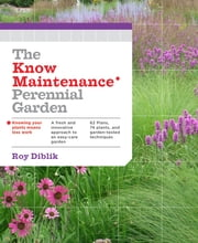 The Know Maintenance Perennial Garden ebook by Roy Diblik