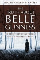 The Truth about Belle Gunness ebook by Lillian de la Torre
