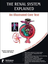 The Renal System Explained: An Illustrated Core Text ebook by Deshmukh, Sunita R.