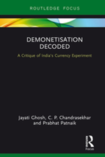 Demonetisation Decoded - A Critique of India's Currency Experiment ebook by Jayati Ghosh,C. P. Chandrasekhar,Prabhat Patnaik