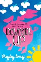 Downside Up ebook by Hayley Long