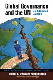 Global Governance and the UN - An Unfinished Journey ebook by Thomas G. Weiss,Ramesh Thakur