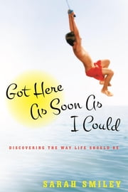 Got Here As Soon As I Could - Discovering the Way Life Should Be ebook by Sarah Smiley