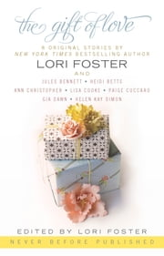 The Gift of Love ebook by Lori Foster,Heidi Betts,Ann Christopher,Lisa Cooke,HelenKay Dimon