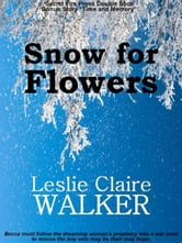 Snow for Flowers ebook by Leslie Claire Walker