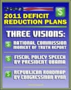 2011 Deficit Reduction Plans: The Moment of Truth, Final Report of National Commission on Fiscal Responsibility and Reform, Speech by President Obama, House Republican Roadmap by Congressman Ryan ebook by Progressive Management