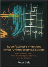 Rudolf Steiner's Intentions for the Anthroposophical Society ebook by Peter Sleg, Christian Arnim