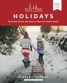 Wild and Free Holidays - 35 Festive Family Activities to Make the Season Bright ebook by Ainsley Arment