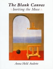 The Blank Canvas - Inviting the Muse ebook by Anna Held Audette
