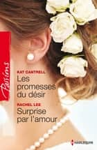 Les promesses du désir - Surprise par l'amour ebook by Kat Cantrell, Rachel Lee