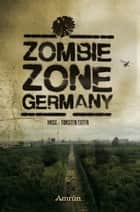 Zombie Zone Germany: Die Anthologie ebook by Christian Günther, Alin Rys, Britta Ahrens,...