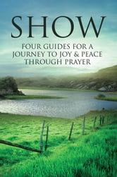 SHOW: Four Guides for a Journey to Joy & Peace through Prayer ebook by William Hine