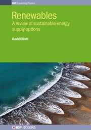 Renewables - A review of sustainable energy supply options ebook by David Elliott