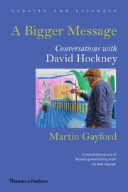 A Bigger Message: Conversations with David Hockney (Revised Edition) ebook by Martin Gayford