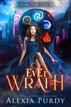 Ever Wrath (A Dark Faerie Tale #4) ebook by Alexia Purdy