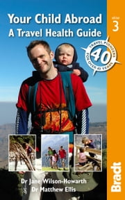 Your Child Abroad: a Travel Health Guide ebook by Jane Wilson-Howarth,Matthew Ellis