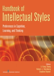 Handbook of Intellectual Styles - Preferences in Cognition, Learning, and Thinking ebook by Robert J. Sternberg, PhD,Dr. Li-Fang Zhang, PhD,Stephen Rayner, PhD