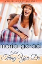 That Thing You Do ebook by Maria Geraci