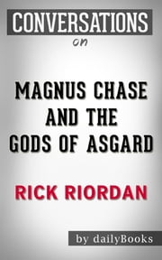 Magnus Chase and the Gods of Asgard: A Novel By Rick Riordan | Conversation Starters ebook by Daily Books
