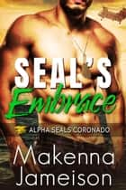 SEAL's Embrace - Alpha SEALs Coronado, #2 電子書 by Makenna Jameison