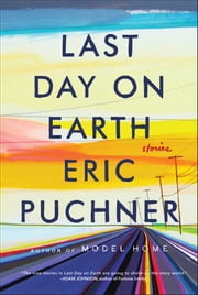 Last Day on Earth - Stories ebook by Eric Puchner