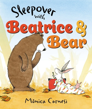 Sleepover with Beatrice and Bear eBook by Mônica Carnesi